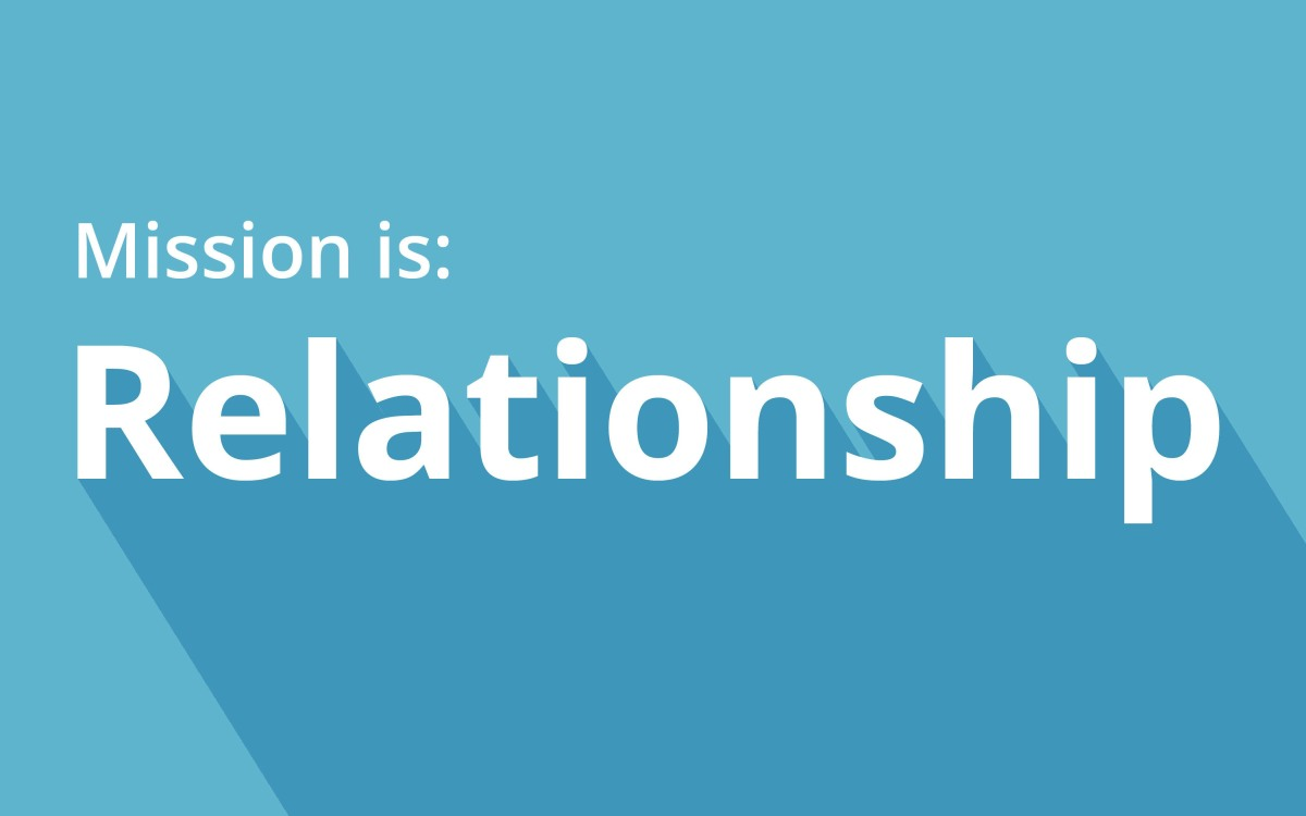 Mission is: Relationship